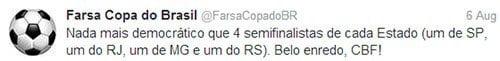 Twitter Farsa Copa do Brasil - Nada mais democrático que 4 semifinalistas de cada Estado (um de SP, um do RJ, um de MG e um do RS). Belo enredo, CBF!
